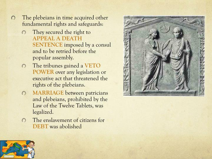 The plebeians in time acquired other fundamental rights and safeguards: