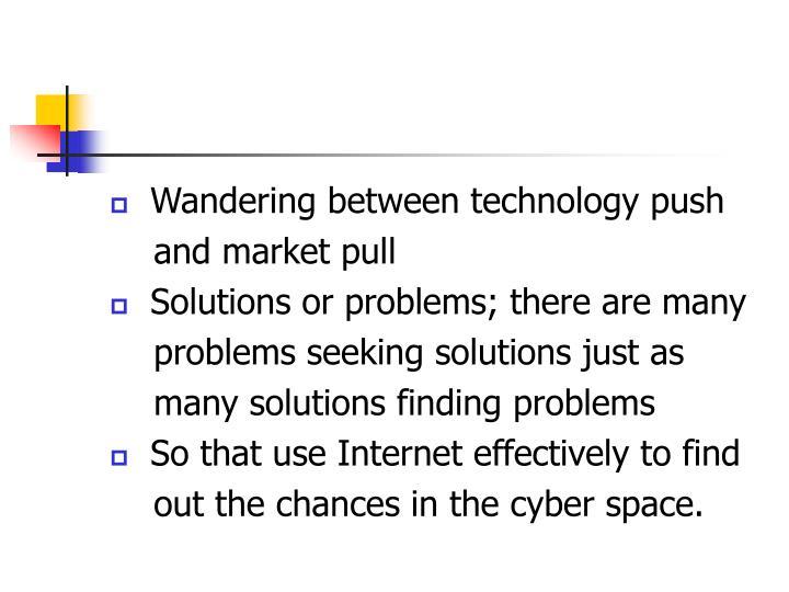 Wandering between technology push