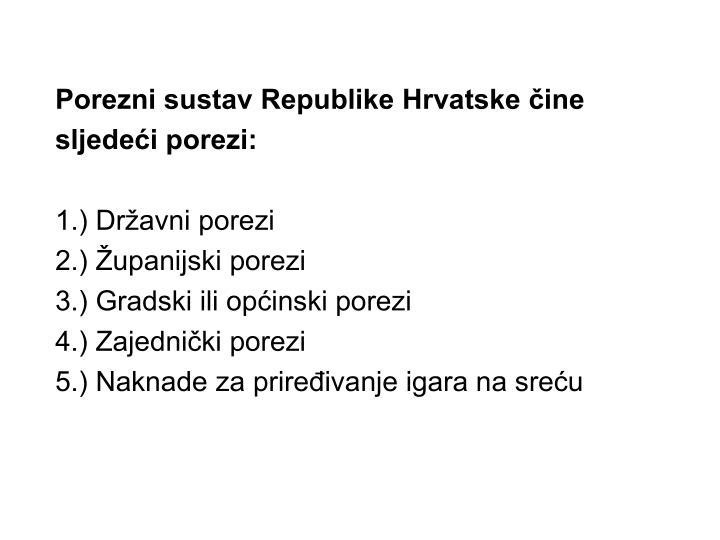 Porezni sustav Republike Hrvatske čine