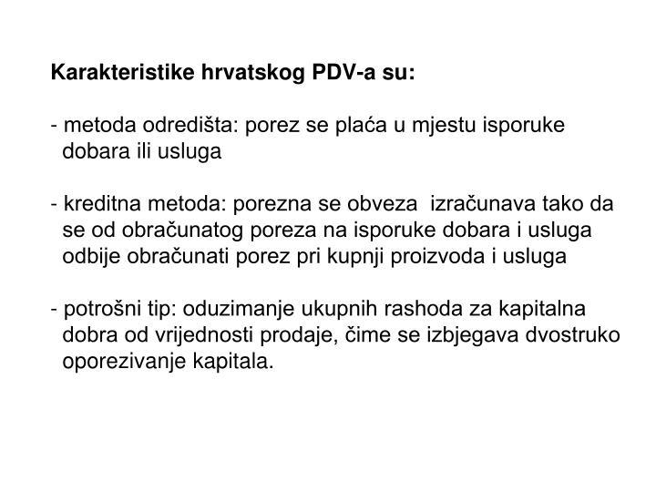 Karakteristike hrvatskog PDV-a su: