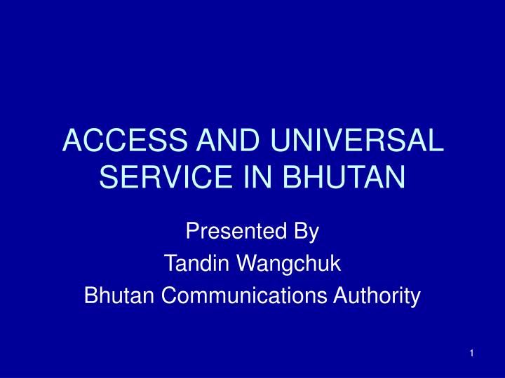 Access and universal service in bhutan
