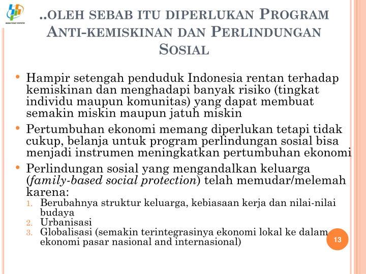 ..oleh sebab itu diperlukan Program Anti-kemiskinan dan Perlindungan Sosial