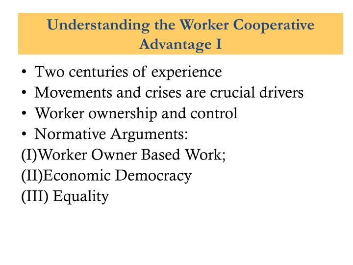 Understanding the Worker Cooperative Advantage I