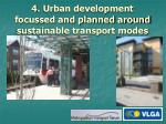 4 urban development focussed and planned around sustainable transport modes