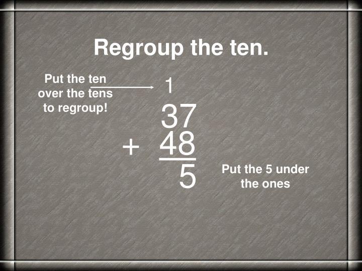 Regroup the ten