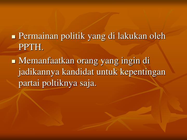Permainan politik yang di lakukan oleh PPTH.