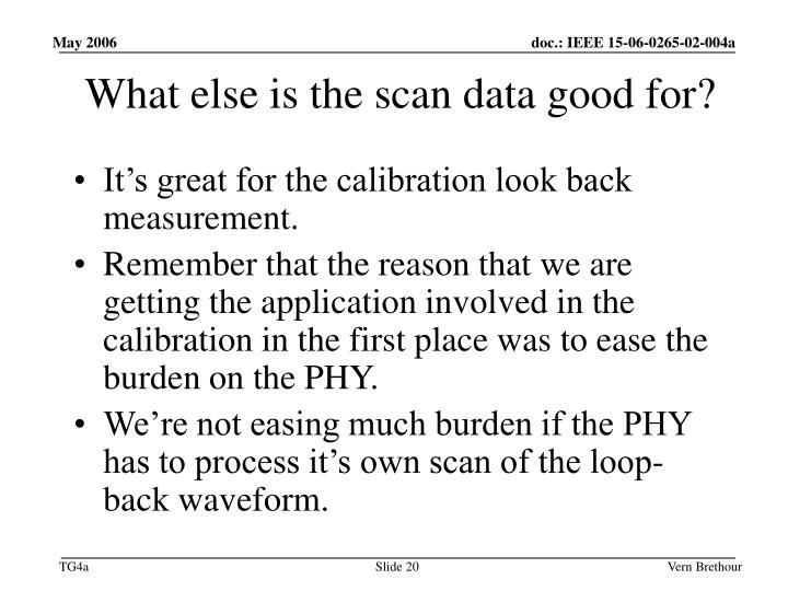 What else is the scan data good for?