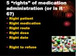 5 rights of medication administration or is it 6
