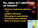 so when do i administer an inhaler