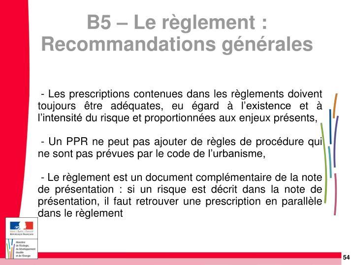 - Les prescriptions contenues dans les règlements doivent toujours être adéquates, eu égard à l'existence et à l'intensité du risque et proportionnées aux enjeux présents,