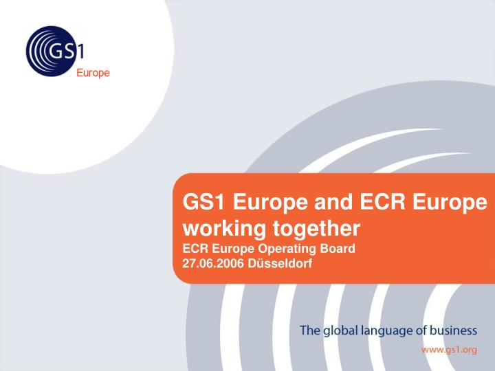 gs1 europe and ecr europe working together ecr europe operating board 27 06 2006 d sseldorf n.