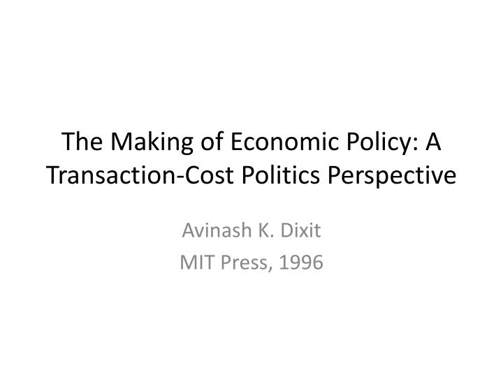 the making of economic policy a transaction cost politics perspective