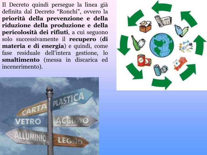 """Il Decreto quindi persegue la linea già definita dal Decreto """"Ronchi"""", ovvero la"""