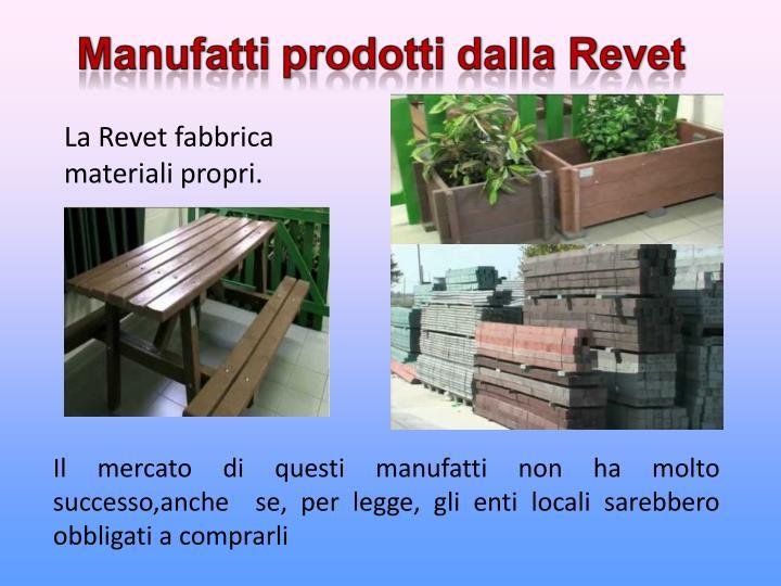 La Revet fabbrica materiali propri.