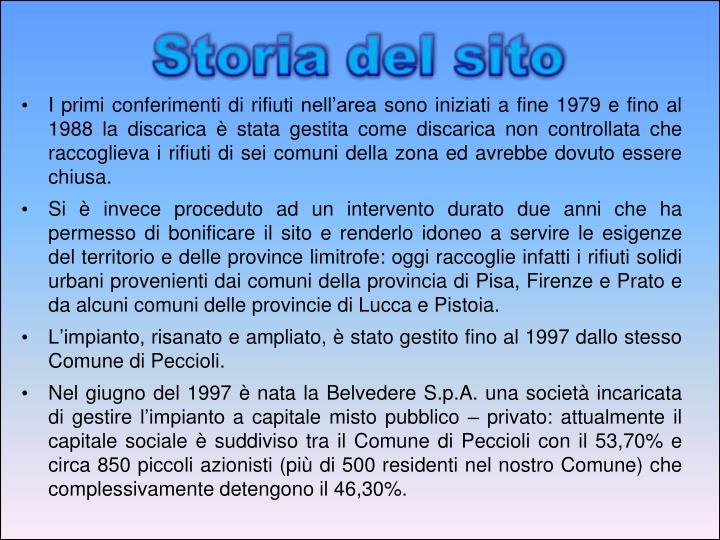 I primi conferimenti di rifiuti nell'area sono iniziati a fine 1979 e fino al 1988 la discarica è stata gestita come discarica non controllata che raccoglieva i rifiuti di sei comuni della zona ed avrebbe dovuto essere chiusa.