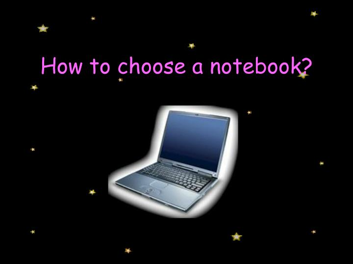 How to choose a notebook