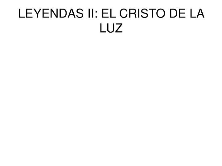 LEYENDAS II: EL CRISTO DE LA LUZ