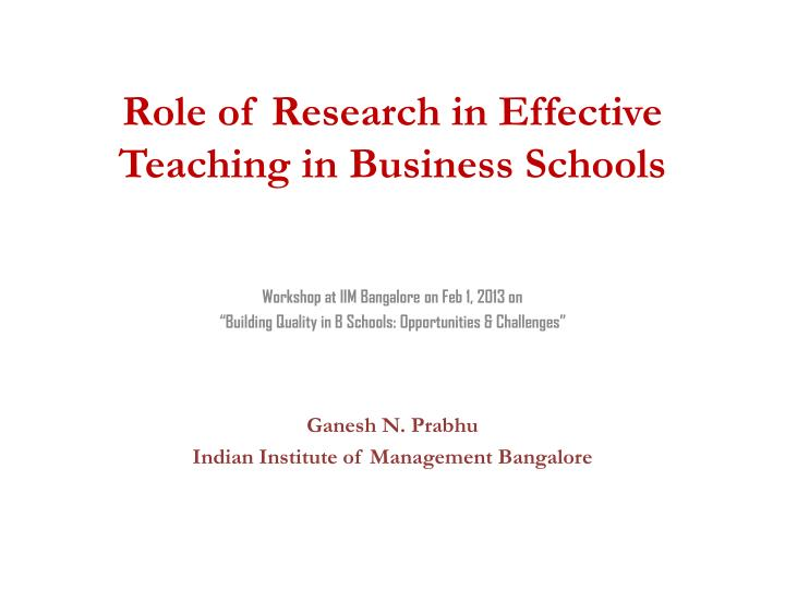 role of research in effective teaching in business schools n.