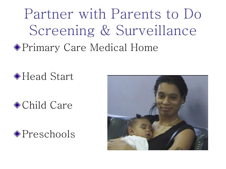 Partner with Parents to Do Screening & Surveillance
