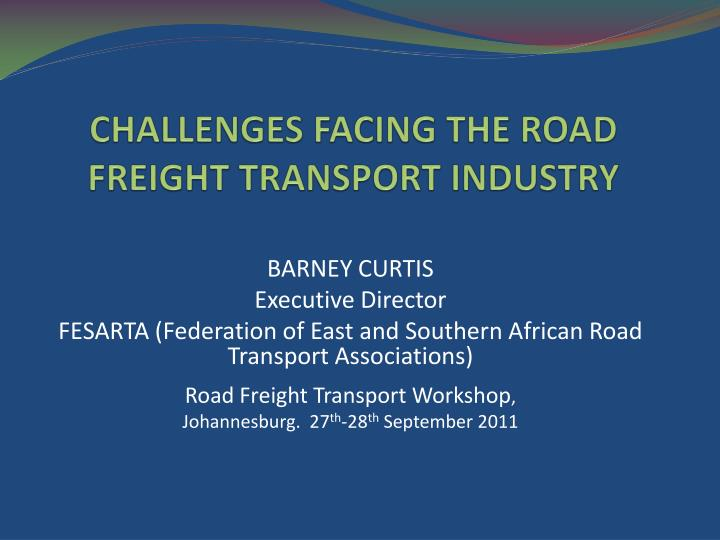 challenges facing the road freight transport industry n.