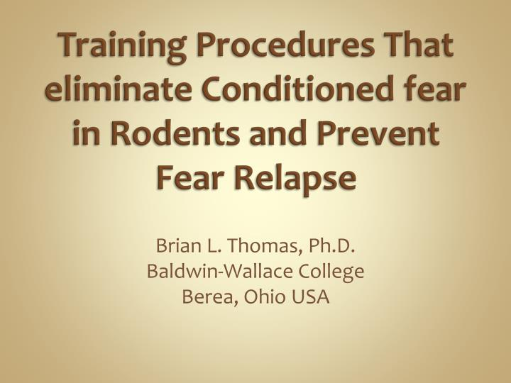 Training procedures that eliminate conditioned fear in rodents and prevent fear relapse