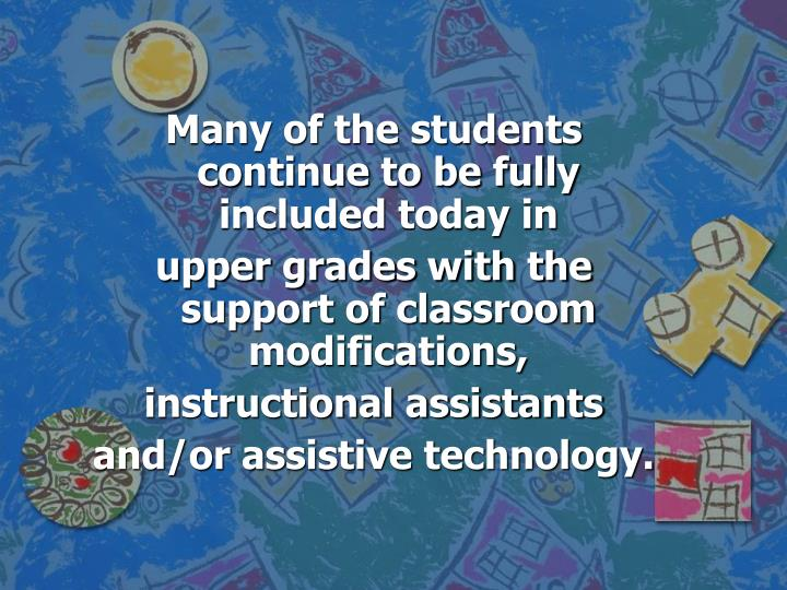 Many of the students continue to be fully included today in