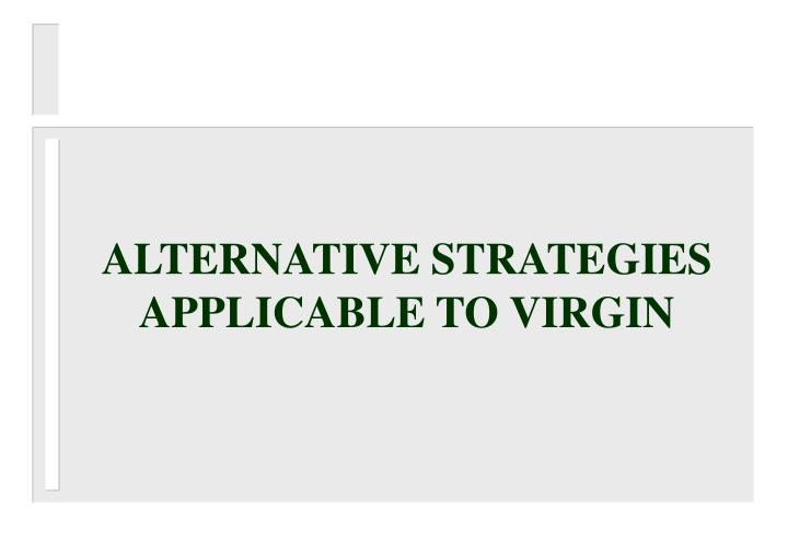 ALTERNATIVE STRATEGIES APPLICABLE TO VIRGIN