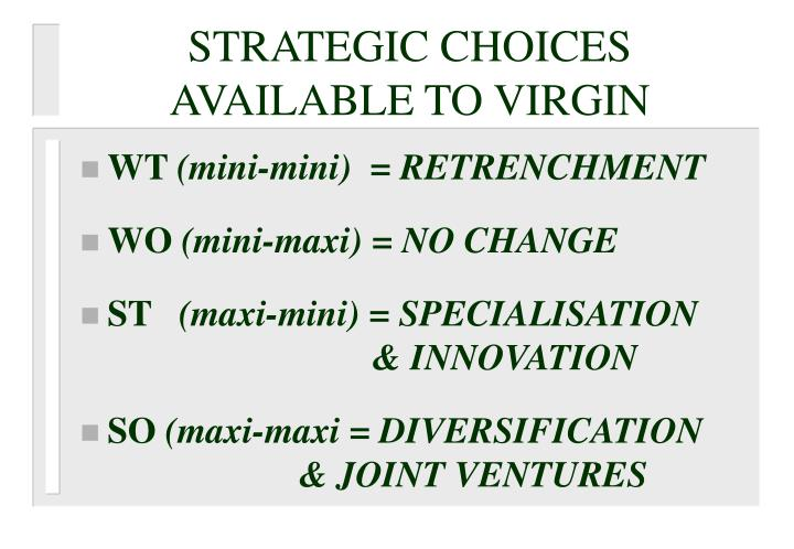 STRATEGIC CHOICES AVAILABLE TO VIRGIN