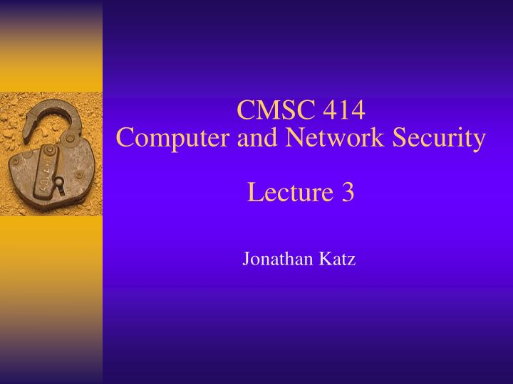 cmsc 414 computer and network security lecture 3