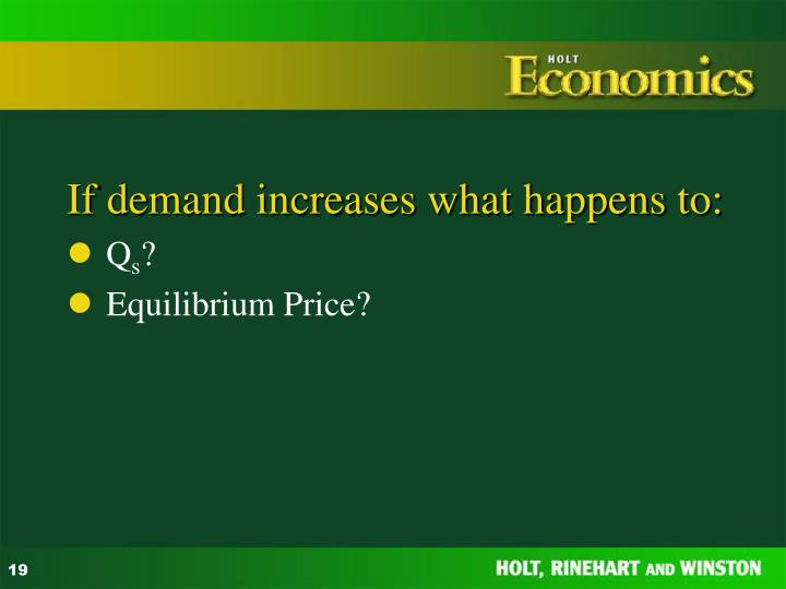 If demand increases what happens to: