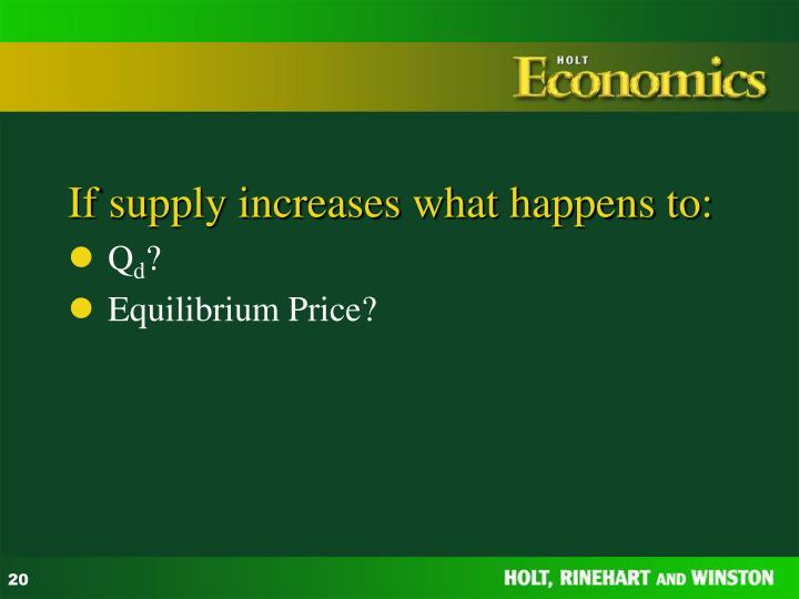 If supply increases what happens to: