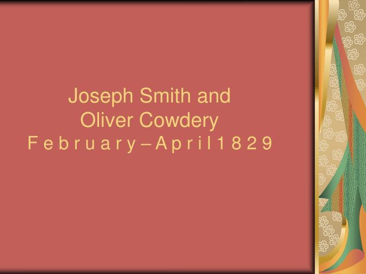 Joseph smith and oliver cowdery f e b r u a r y a p r i l 1 8 2 9