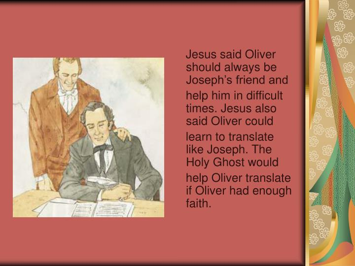 Jesus said Oliver should always be Joseph's friend and