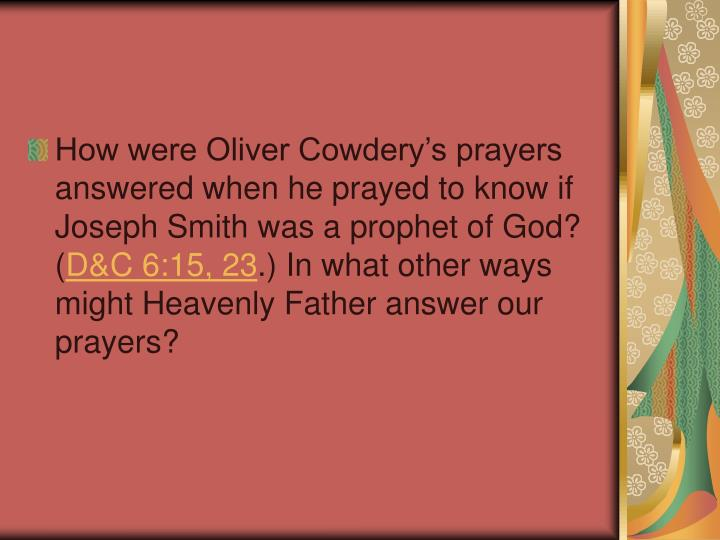 How were Oliver Cowdery's prayers answered when he prayed to know if Joseph Smith was a prophet of God? (