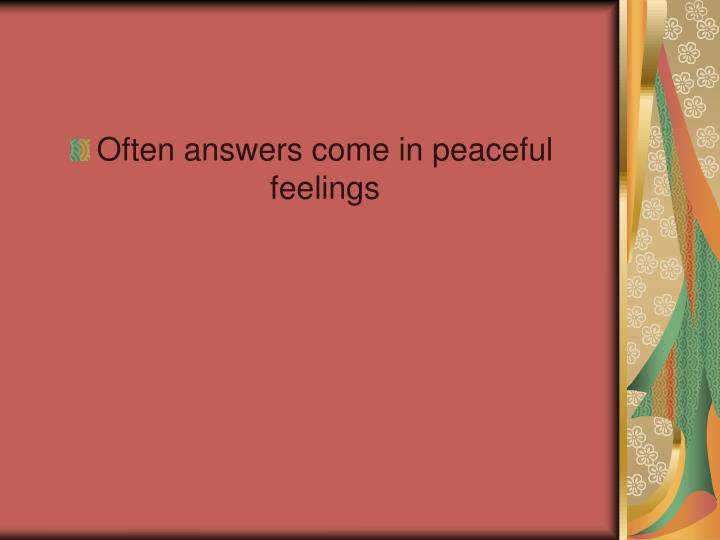 Often answers come in peaceful feelings