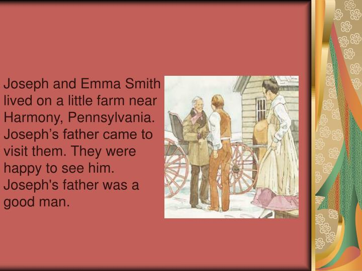 Joseph and Emma Smith lived on a little farm near