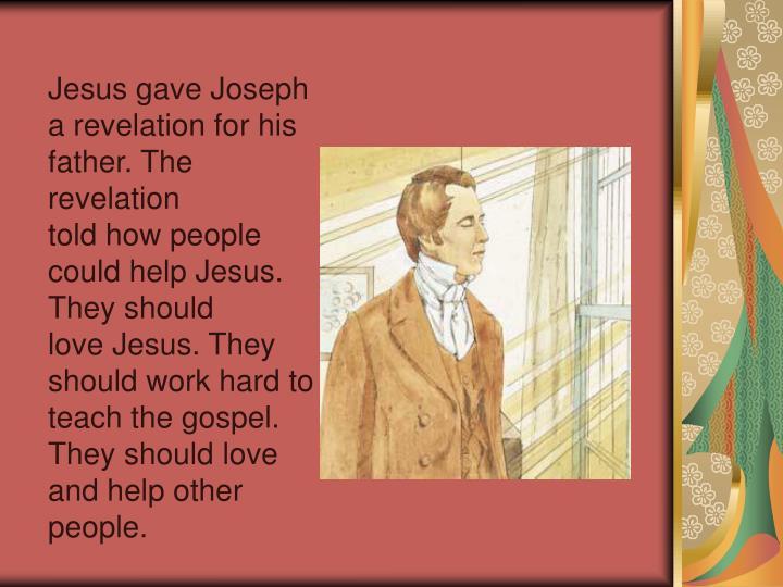 Jesus gave Joseph a revelation for his father. The revelation