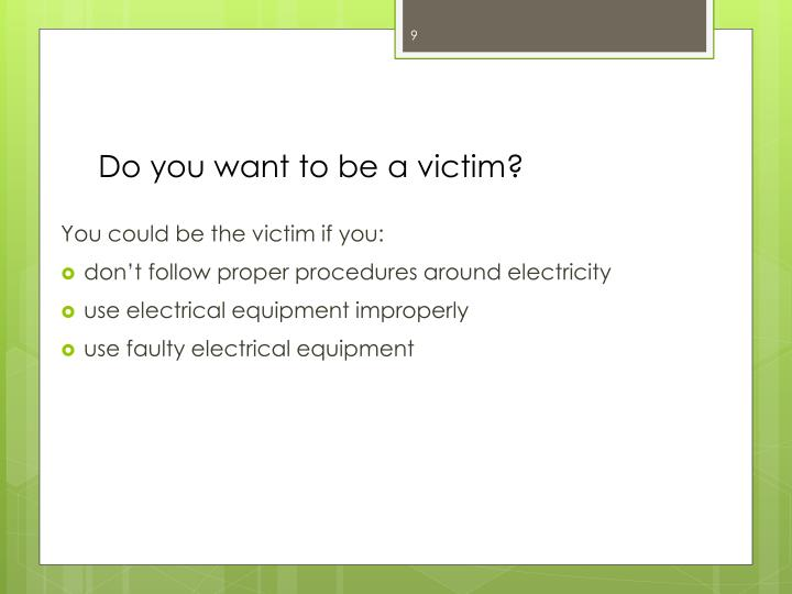 Do you want to be a victim?