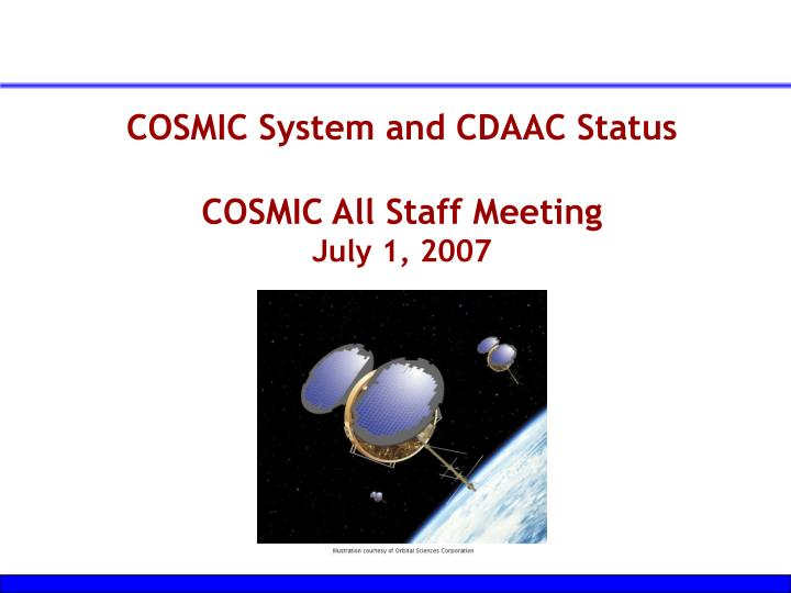 cosmic system and cdaac status cosmic all staff meeting july 1 2007 n.