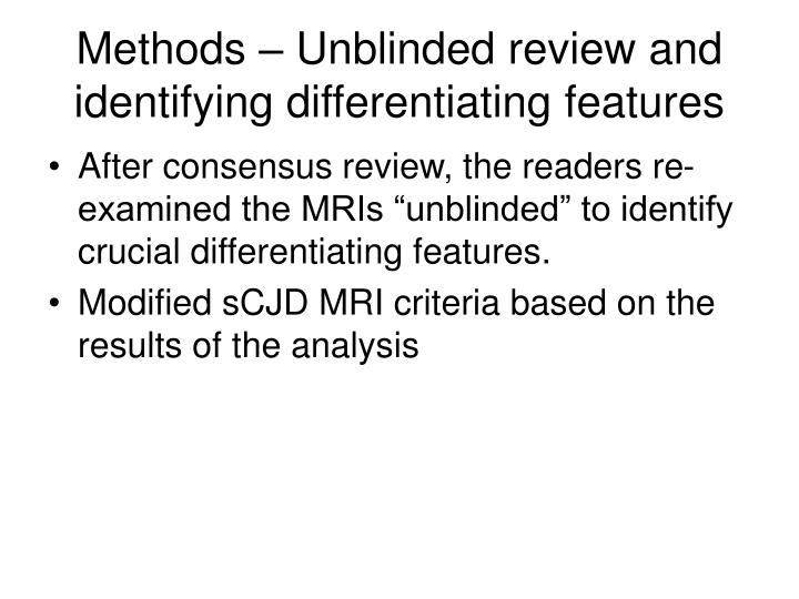 Methods – Unblinded review and identifying differentiating features