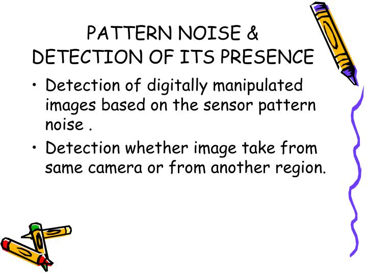 PATTERN NOISE & DETECTION OF ITS PRESENCE