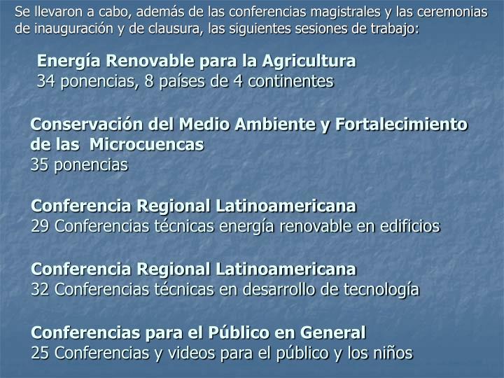 Se llevaron a cabo, además de las conferencias magistrales y las ceremonias de inauguración y de clausura, las siguientes sesiones de trabajo: