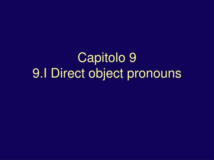 Capitolo 9 9 i direct object pronouns