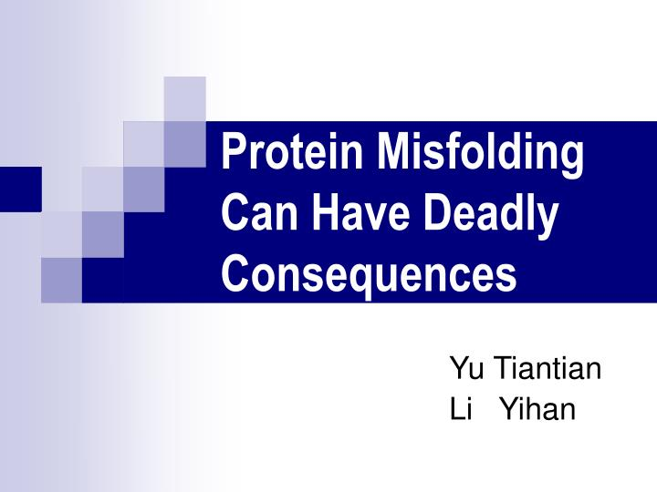 protein misfolding can have deadly consequences n.
