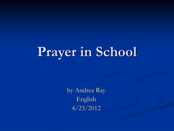 thesis statement for prayer in school Read this essay on prayer in school debate paper come browse our large digital warehouse of free sample essays get the knowledge you need in order to pass your classes and more.