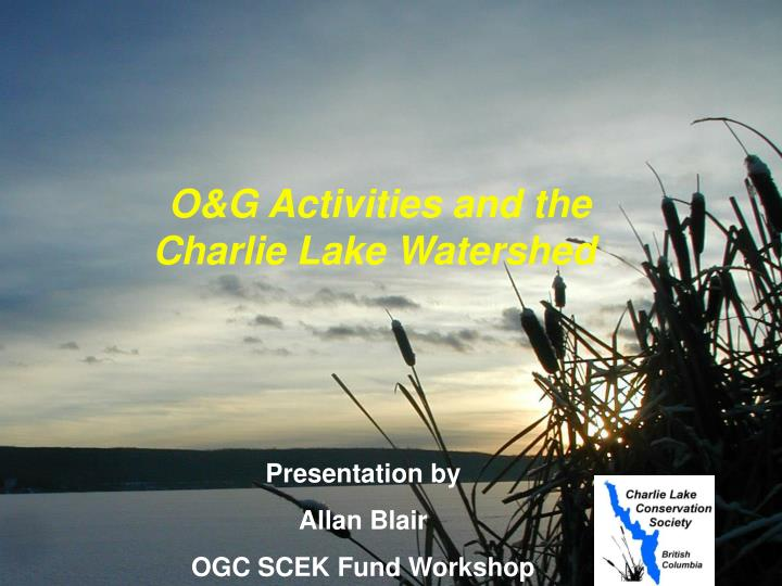 o g activities and the charlie lake watershed n.