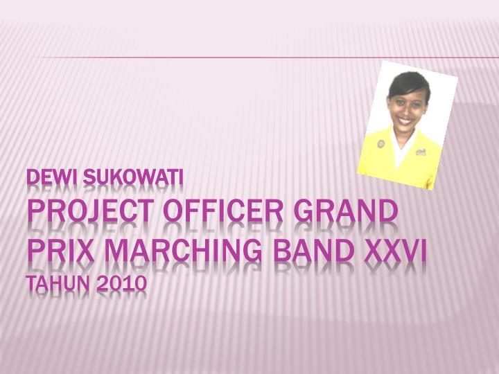 Dewi sukowati project officer grand p r ix marching band xxvi tahun 2010