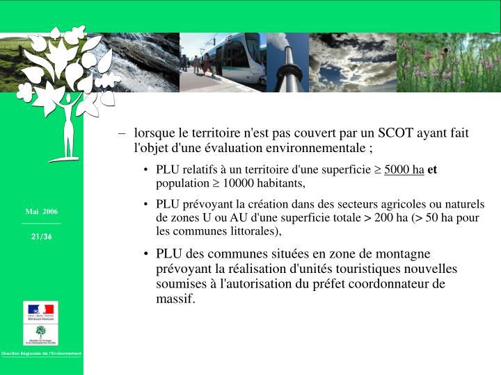 lorsque le territoire n'est pas couvert par un SCOT ayant fait l'objet d'une évaluation environnementale ;