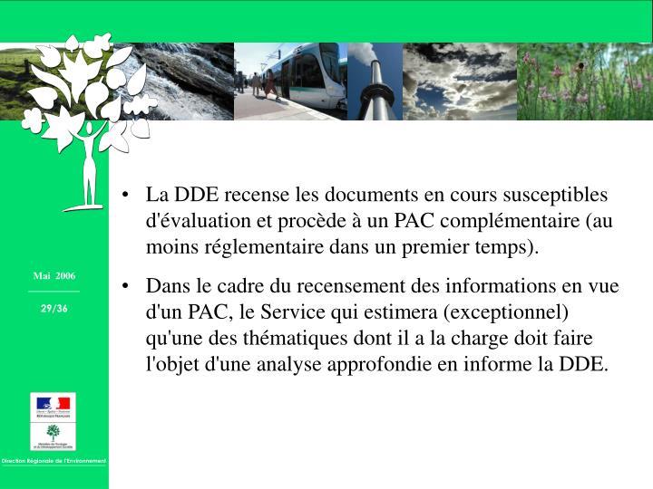 La DDE recense les documents en cours susceptibles d'évaluation et procède à un PAC complémentaire (au moins réglementaire dans un premier temps).