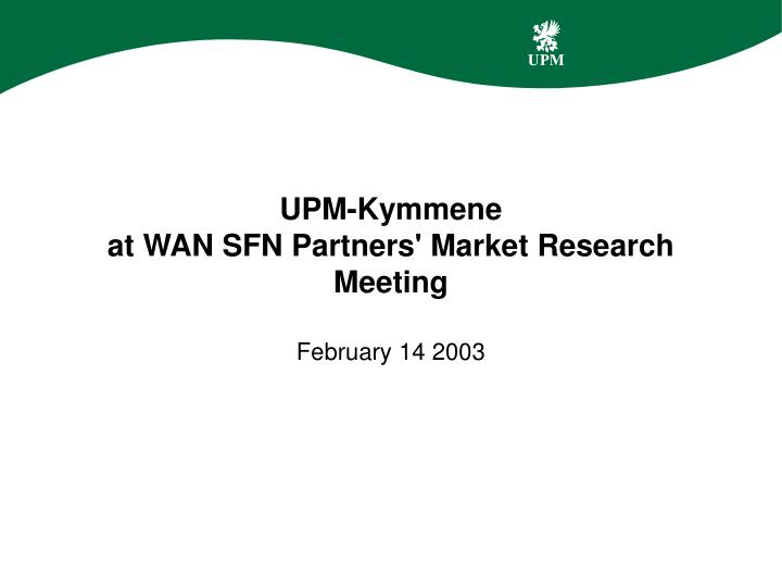 Ppt upm kymmene at wan sfn partners market research meeting upm kymmeneat wan sfn partners market research meeting toneelgroepblik Choice Image